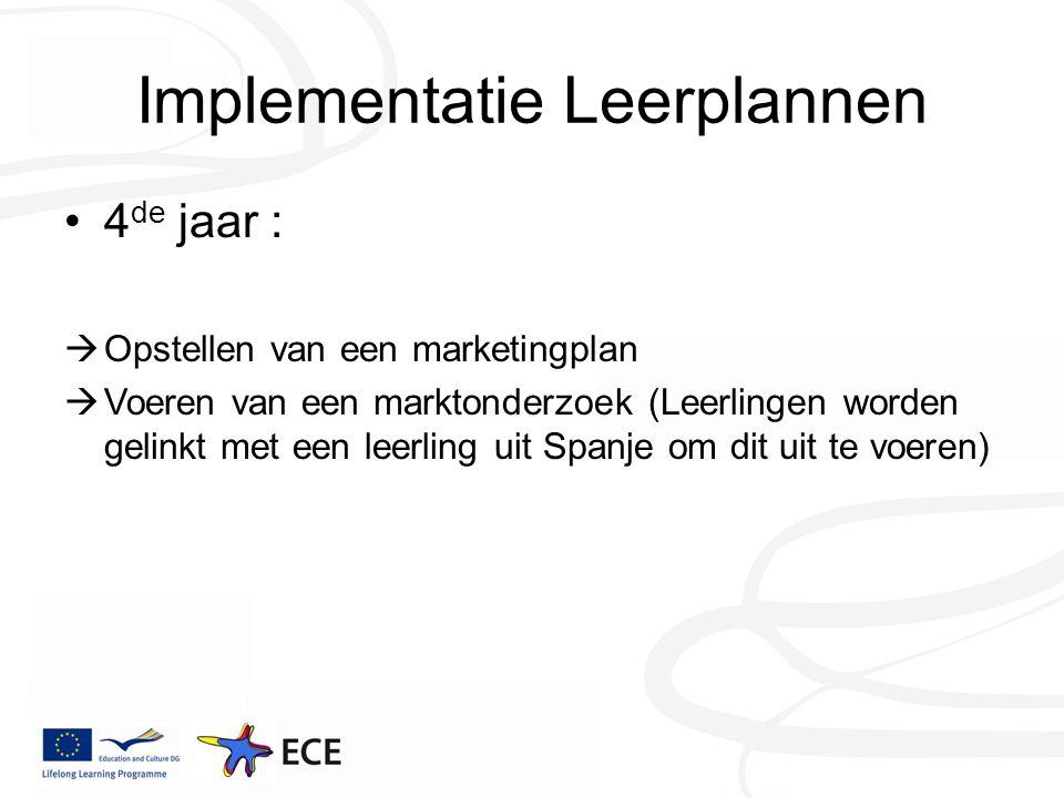 Implementatie Leerplannen 4 de jaar :  Opstellen van een marketingplan  Voeren van een marktonderzoek (Leerlingen worden gelinkt met een leerling uit Spanje om dit uit te voeren)