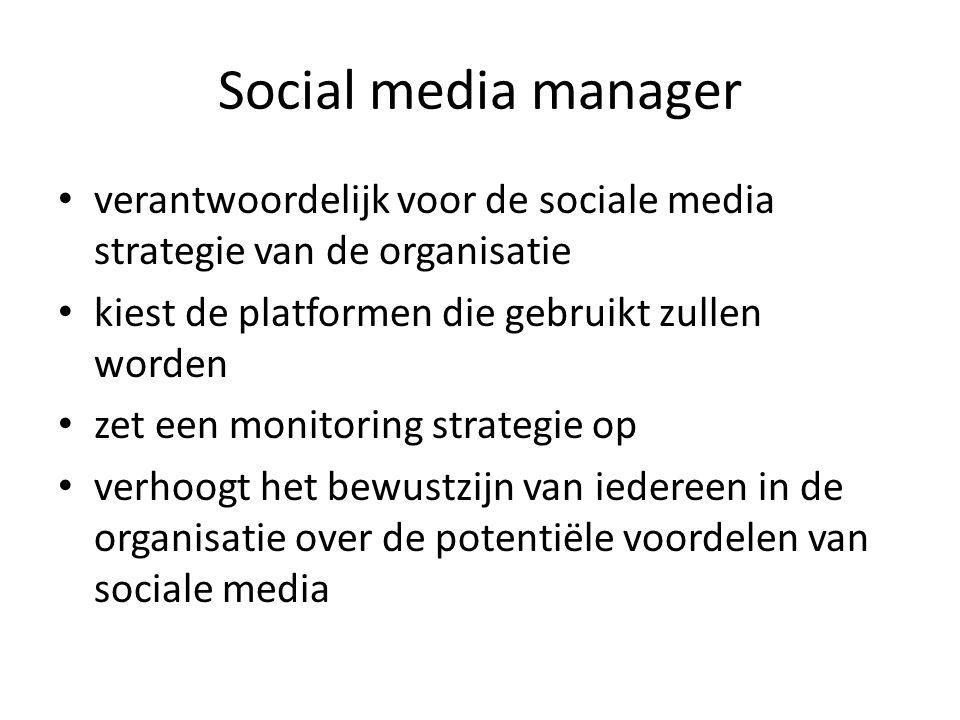 Social media manager verantwoordelijk voor de sociale media strategie van de organisatie kiest de platformen die gebruikt zullen worden zet een monitoring strategie op verhoogt het bewustzijn van iedereen in de organisatie over de potentiële voordelen van sociale media