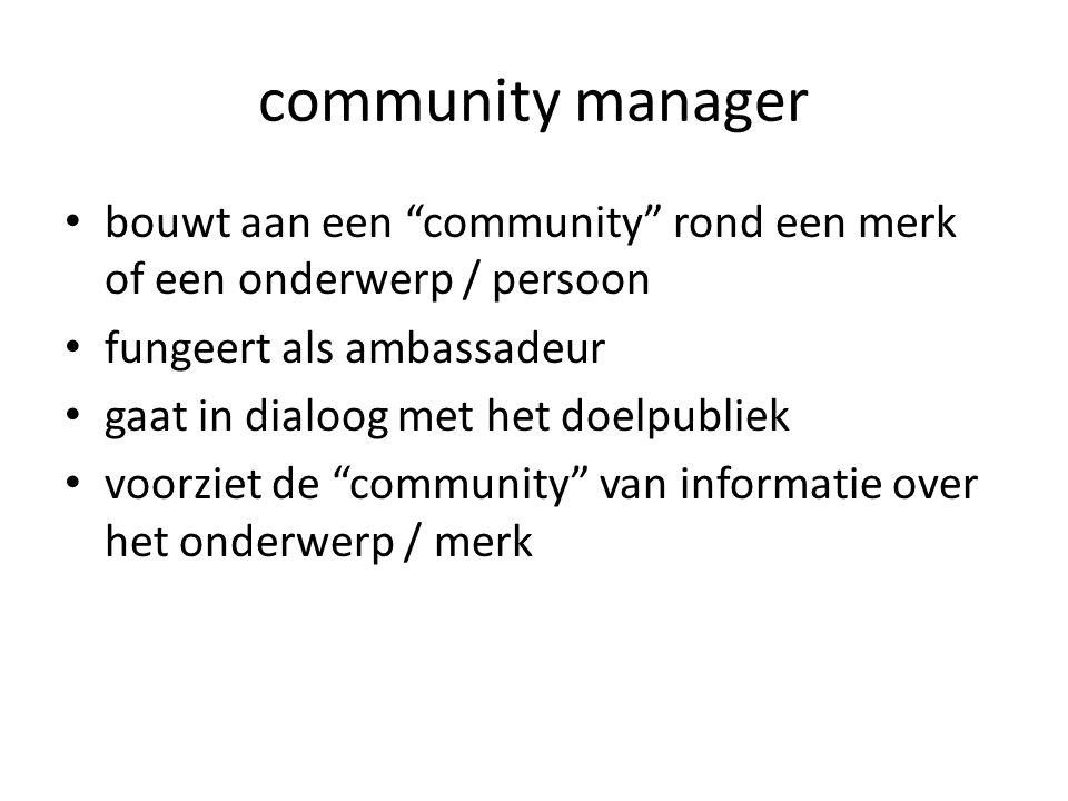 community manager bouwt aan een community rond een merk of een onderwerp / persoon fungeert als ambassadeur gaat in dialoog met het doelpubliek voorziet de community van informatie over het onderwerp / merk