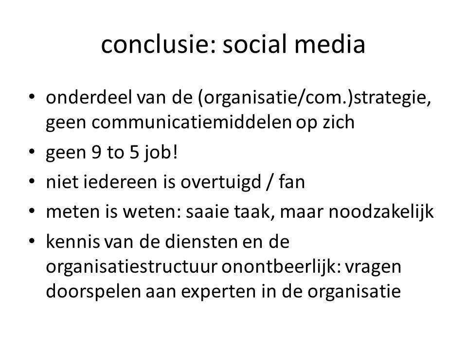 conclusie: social media onderdeel van de (organisatie/com.)strategie, geen communicatiemiddelen op zich geen 9 to 5 job.