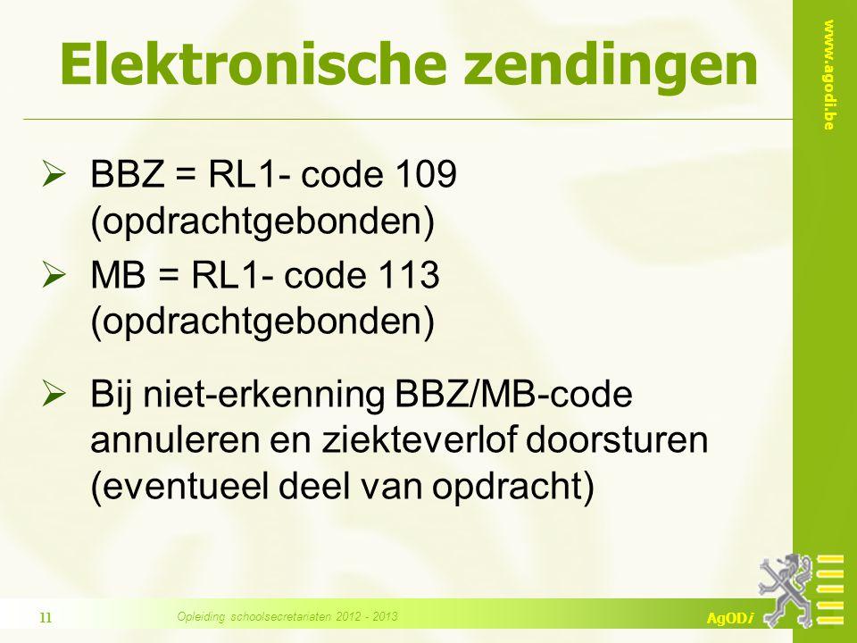 www.agodi.be AgODi Elektronische zendingen  BBZ = RL1- code 109 (opdrachtgebonden)  MB = RL1- code 113 (opdrachtgebonden)  Bij niet-erkenning BBZ/MB-code annuleren en ziekteverlof doorsturen (eventueel deel van opdracht) 11 Opleiding schoolsecretariaten 2012 - 2013