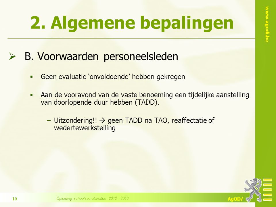 www.agodi.be AgODi 2. Algemene bepalingen  B. Voorwaarden personeelsleden  Geen evaluatie 'onvoldoende' hebben gekregen  Aan de vooravond van de va