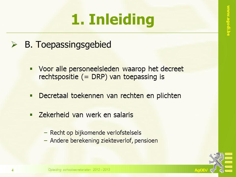 www.agodi.be AgODi 1. Inleiding  B. Toepassingsgebied  Voor alle personeelsleden waarop het decreet rechtspositie (= DRP) van toepassing is  Decret