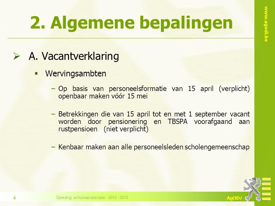 www.agodi.be AgODi 2. Algemene bepalingen  A. Vacantverklaring  Wervingsambten −Op basis van personeelsformatie van 15 april (verplicht) openbaar ma