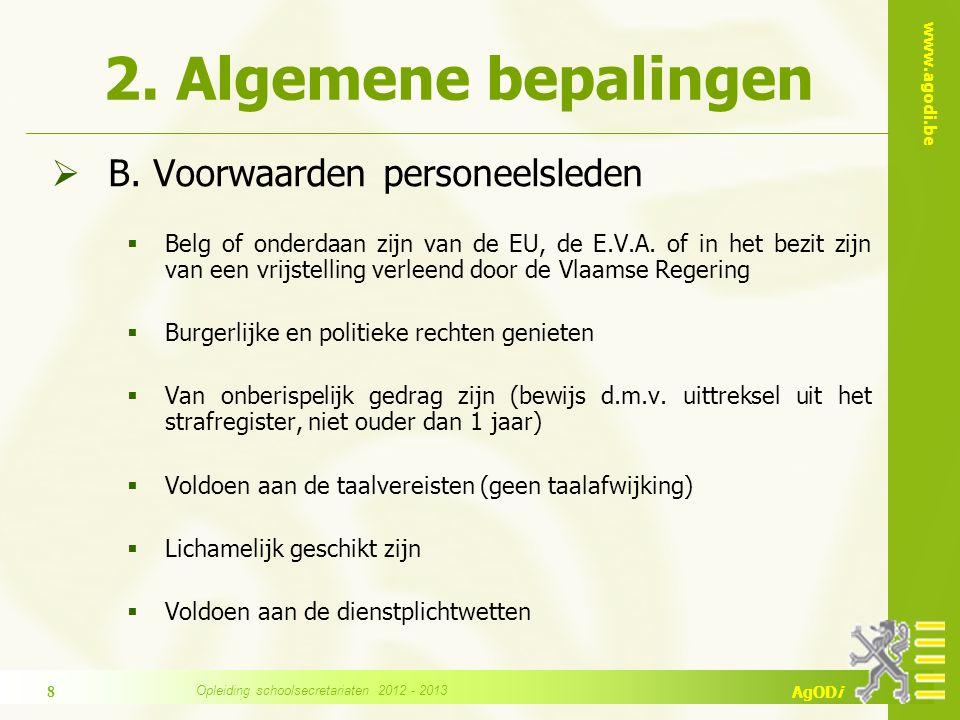 www.agodi.be AgODi 2. Algemene bepalingen  B. Voorwaarden personeelsleden  Belg of onderdaan zijn van de EU, de E.V.A. of in het bezit zijn van een