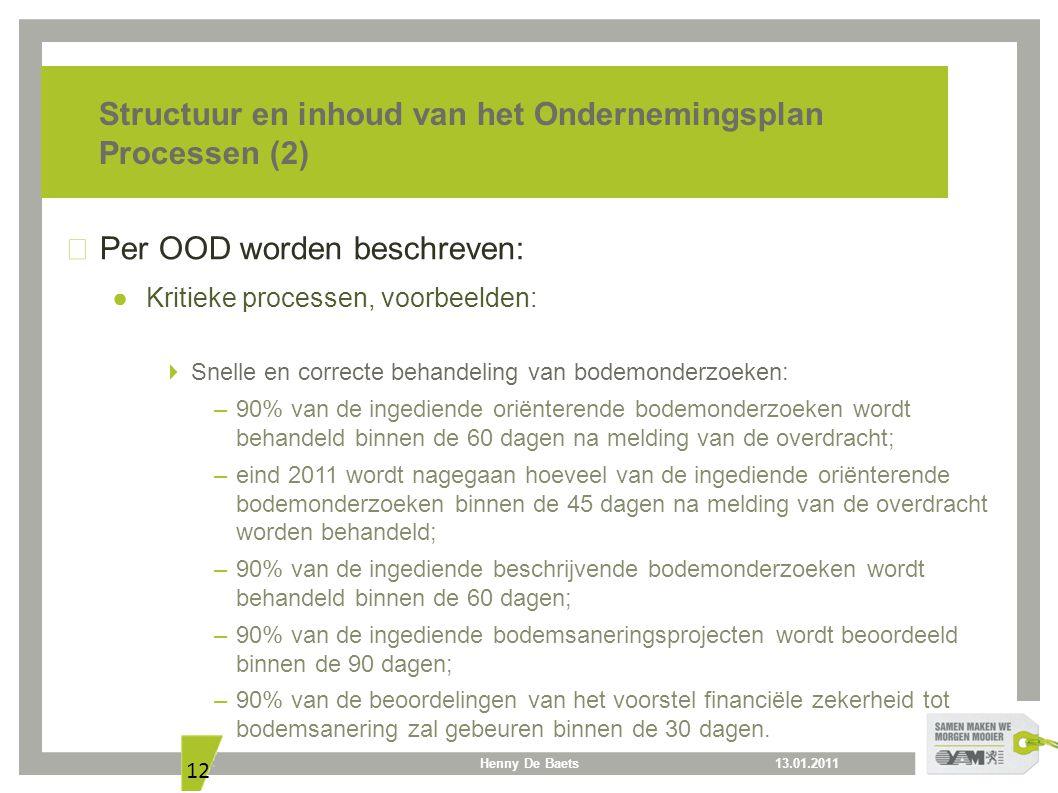 13.01.2011Henny De Baets 12 Structuur en inhoud van het Ondernemingsplan Processen (2) Per OOD worden beschreven: ● Kritieke processen, voorbeelden: 