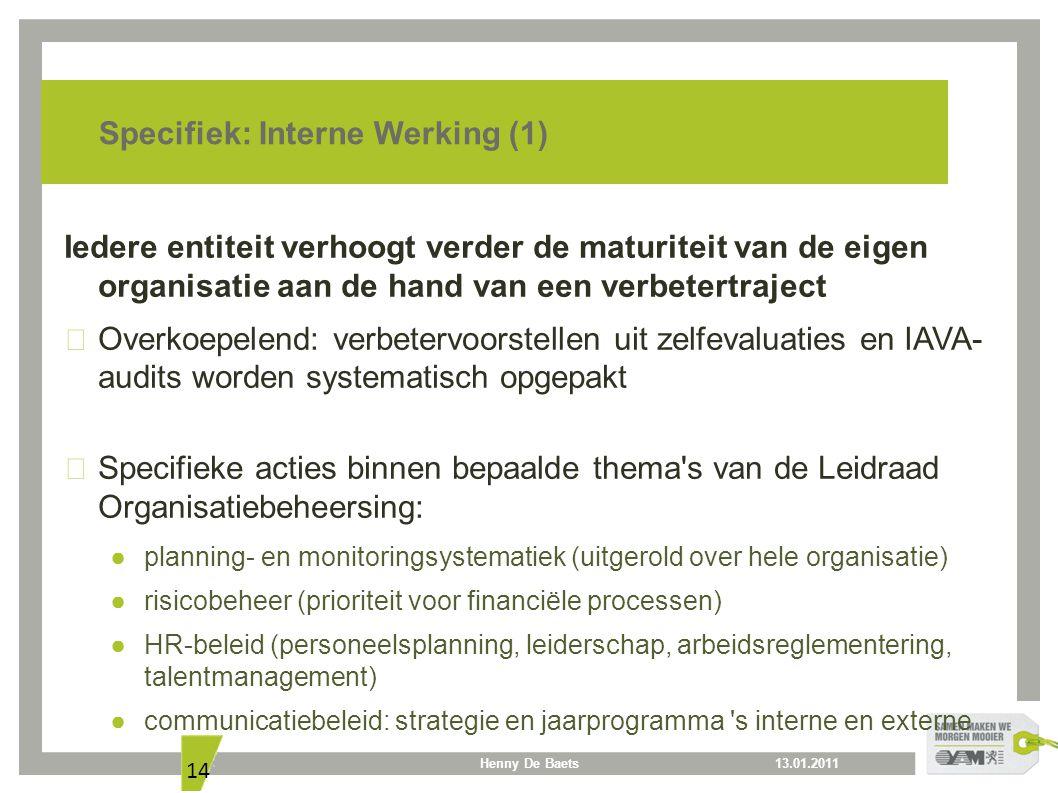 13.01.2011Henny De Baets 14 Specifiek: Interne Werking (1) Iedere entiteit verhoogt verder de maturiteit van de eigen organisatie aan de hand van een