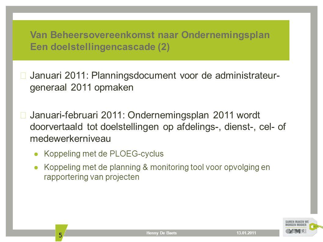 13.01.2011Henny De Baets 5 Van Beheersovereenkomst naar Ondernemingsplan Een doelstellingencascade (2) Januari 2011: Planningsdocument voor de adminis