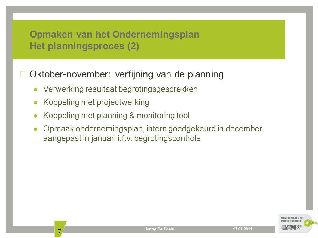13.01.2011Henny De Baets 7 Opmaken van het Ondernemingsplan Het planningsproces (2) Oktober-november: verfijning van de planning ● Verwerking resultaa