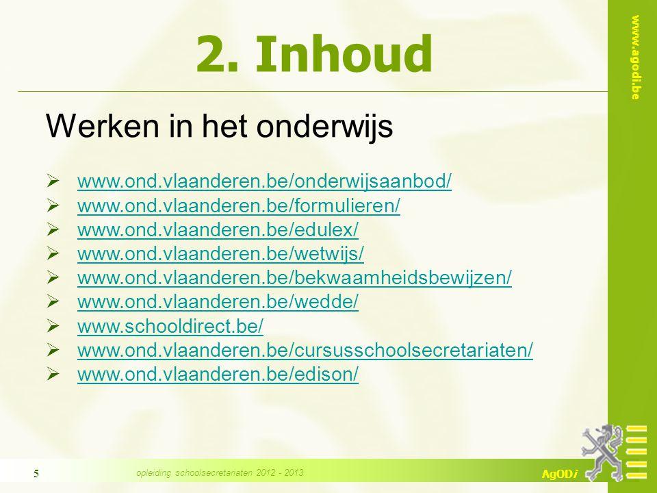 www.agodi.be AgODi opleiding schoolsecretariaten 2012 - 2013 5 2. Inhoud Werken in het onderwijs  www.ond.vlaanderen.be/onderwijsaanbod/ www.ond.vlaa