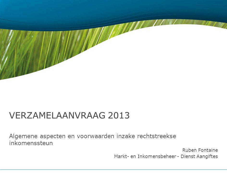 Algemene aspecten en voorwaarden inzake rechtstreekse inkomenssteun Ruben Fontaine Markt- en Inkomensbeheer - Dienst Aangiftes VERZAMELAANVRAAG 2013