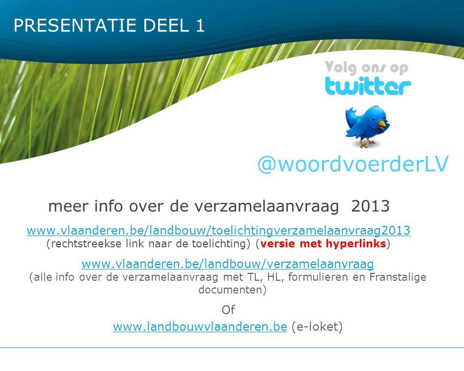 PRESENTATIE DEEL 1 meer info over de verzamelaanvraag 2013 www.vlaanderen.be/landbouw/toelichtingverzamelaanvraag2013 (rechtstreekse link naar de toel