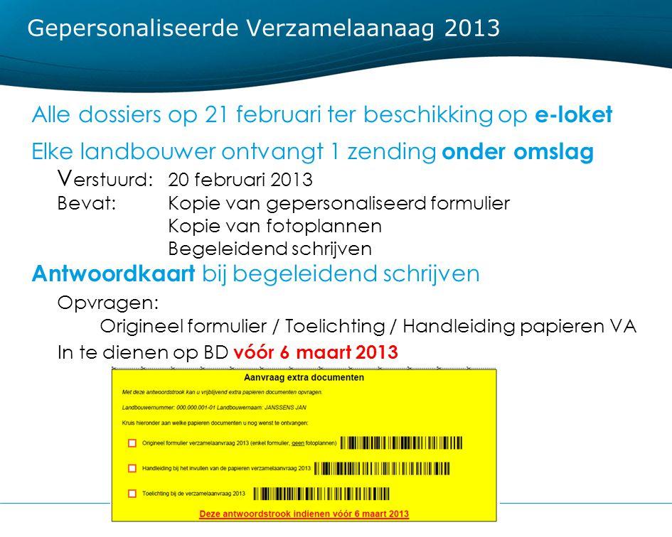 33 Gepersonaliseerde Verzamelaanaag 2013 Alle dossiers op 21 februari ter beschikking op e-loket Elke landbouwer ontvangt 1 zending onder omslag V ers