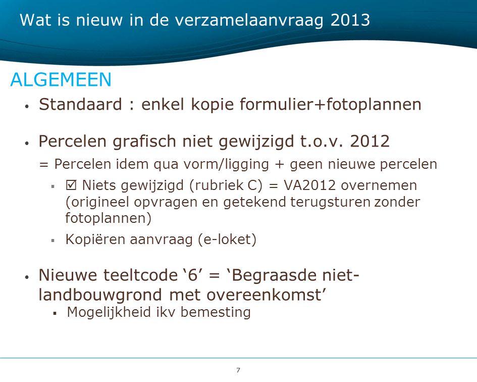 77 Wat is nieuw in de verzamelaanvraag 2013 ALGEMEEN Standaard : enkel kopie formulier+fotoplannen Percelen grafisch niet gewijzigd t.o.v. 2012 = Perc