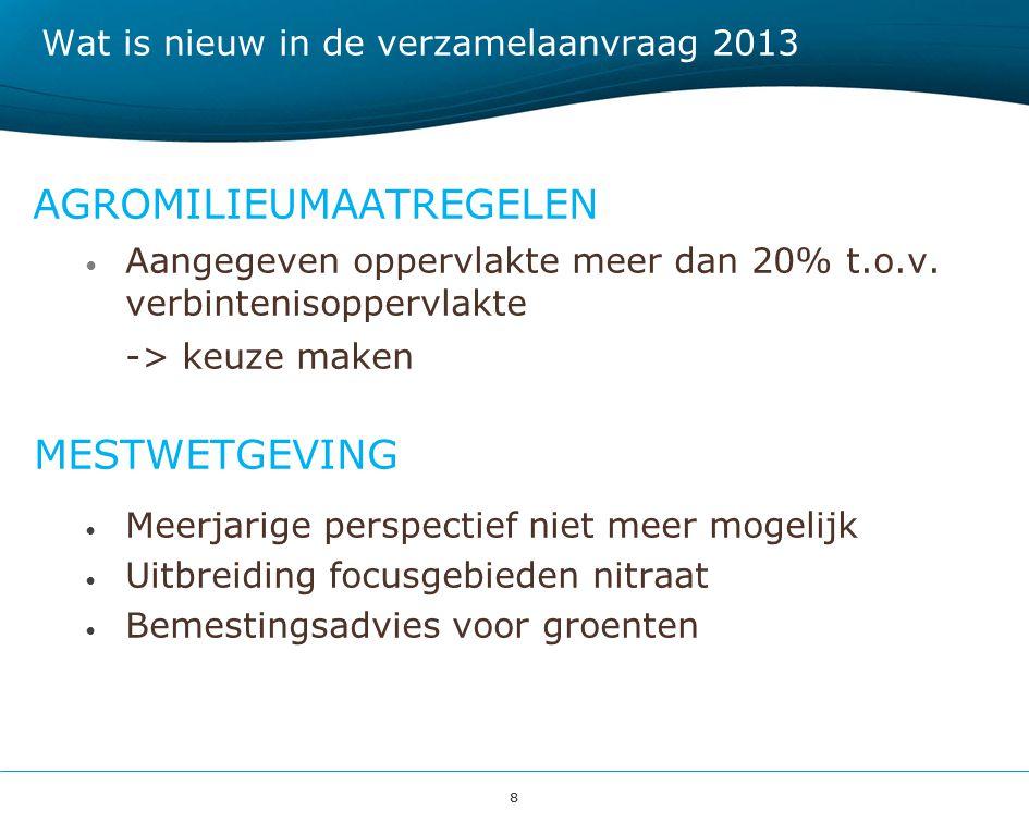 88 Wat is nieuw in de verzamelaanvraag 2013 AGROMILIEUMAATREGELEN Aangegeven oppervlakte meer dan 20% t.o.v. verbintenisoppervlakte -> keuze maken MES