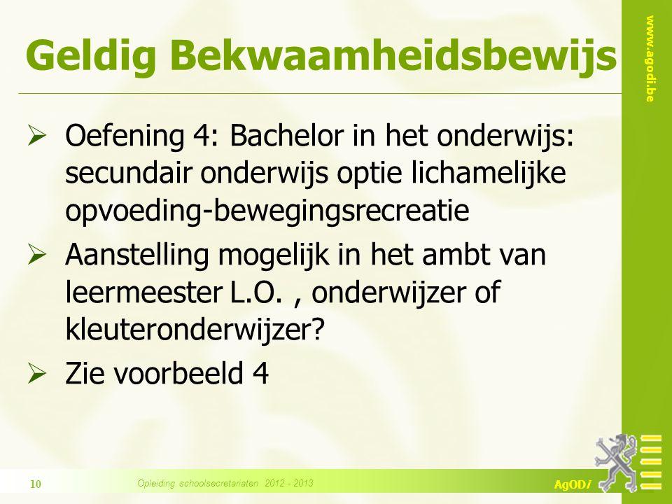 www.agodi.be AgODi Geldig Bekwaamheidsbewijs  Oefening 4: Bachelor in het onderwijs: secundair onderwijs optie lichamelijke opvoeding-bewegingsrecrea