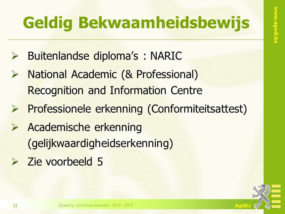 www.agodi.be AgODi Geldig Bekwaamheidsbewijs  Buitenlandse diploma's : NARIC  National Academic (& Professional) Recognition and Information Centre