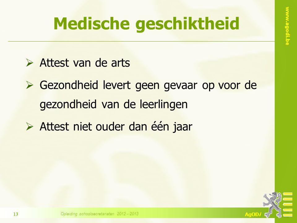 www.agodi.be AgODi Medische geschiktheid  Attest van de arts  Gezondheid levert geen gevaar op voor de gezondheid van de leerlingen  Attest niet ouder dan één jaar 13 Opleiding schoolsecretariaten 2012 - 2013