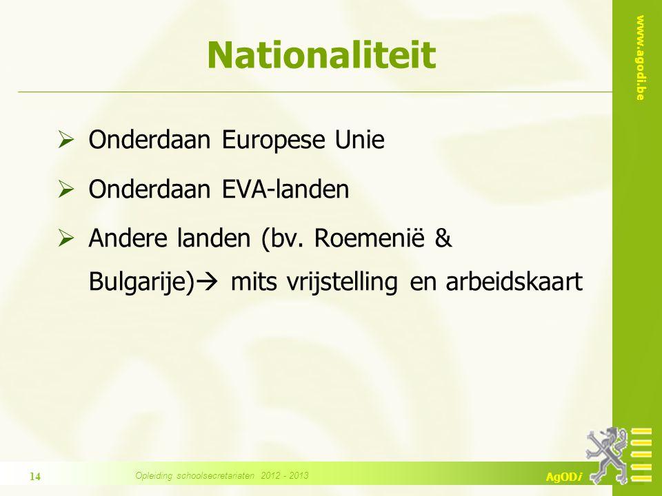 www.agodi.be AgODi Nationaliteit  Onderdaan Europese Unie  Onderdaan EVA-landen  Andere landen (bv. Roemenië & Bulgarije)  mits vrijstelling en ar