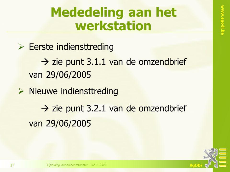 www.agodi.be AgODi Mededeling aan het werkstation  Eerste indiensttreding  zie punt 3.1.1 van de omzendbrief van 29/06/2005  Nieuwe indiensttreding
