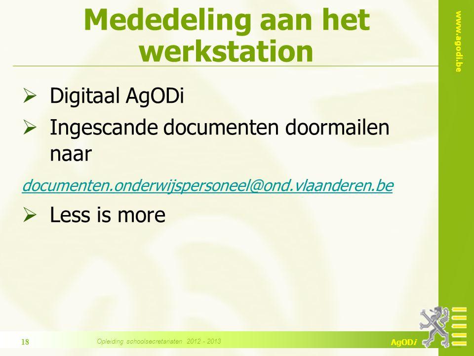 www.agodi.be AgODi Mededeling aan het werkstation  Digitaal AgODi  Ingescande documenten doormailen naar documenten.onderwijspersoneel@ond.vlaandere