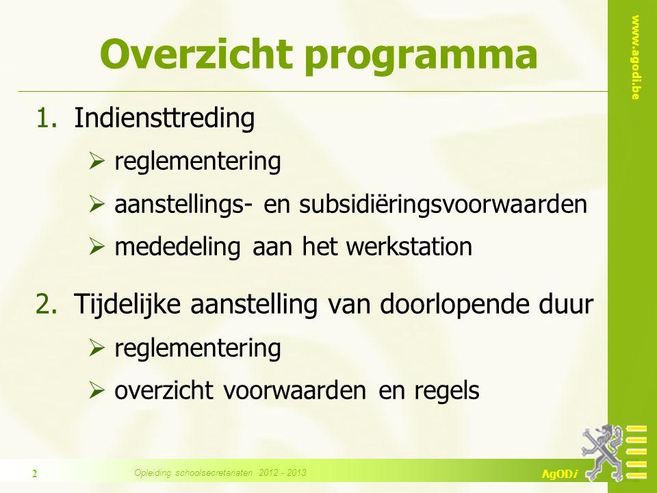 www.agodi.be AgODi Overzicht programma 1.Indiensttreding  reglementering  aanstellings- en subsidiëringsvoorwaarden  mededeling aan het werkstation 2.Tijdelijke aanstelling van doorlopende duur  reglementering  overzicht voorwaarden en regels 2 Opleiding schoolsecretariaten 2012 - 2013