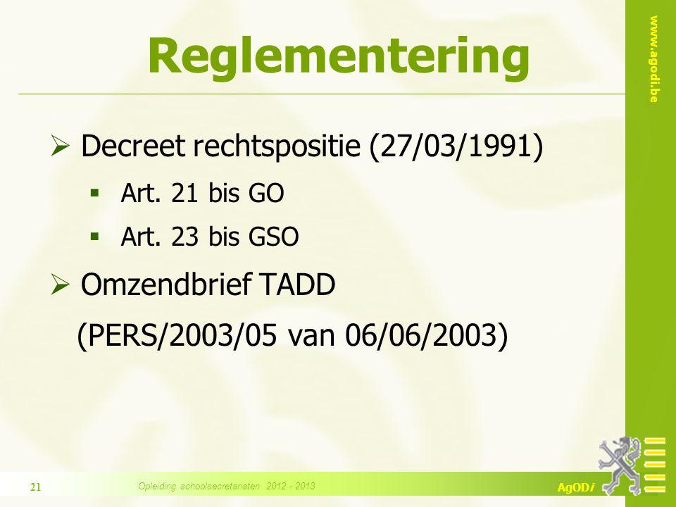 www.agodi.be AgODi Reglementering  Decreet rechtspositie (27/03/1991)  Art. 21 bis GO  Art. 23 bis GSO  Omzendbrief TADD (PERS/2003/05 van 06/06/2
