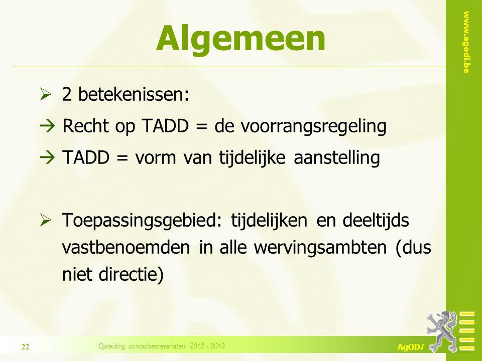 www.agodi.be AgODi Algemeen  2 betekenissen:  Recht op TADD = de voorrangsregeling  TADD = vorm van tijdelijke aanstelling  Toepassingsgebied: tij