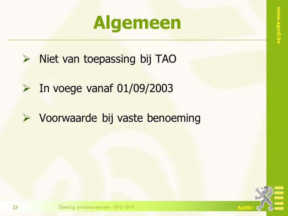www.agodi.be AgODi Algemeen  Niet van toepassing bij TAO  In voege vanaf 01/09/2003  Voorwaarde bij vaste benoeming 23 Opleiding schoolsecretariaten 2012 - 2013