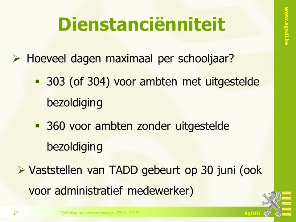 www.agodi.be AgODi Dienstanciënniteit  Hoeveel dagen maximaal per schooljaar?  303 (of 304) voor ambten met uitgestelde bezoldiging  360 voor ambte