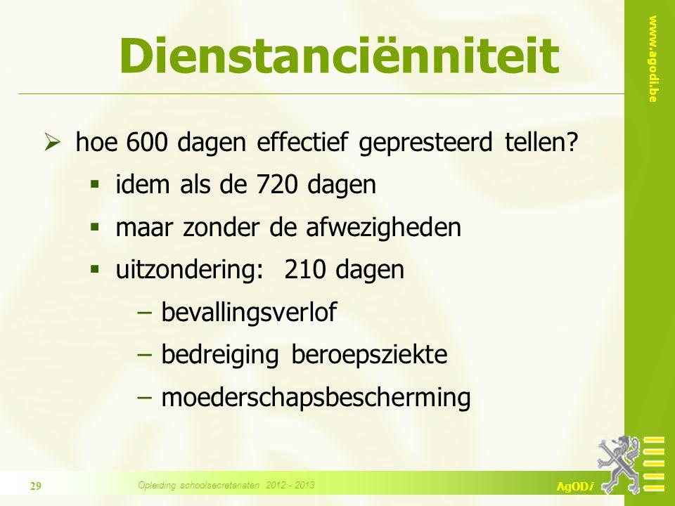 www.agodi.be AgODi Dienstanciënniteit  hoe 600 dagen effectief gepresteerd tellen?  idem als de 720 dagen  maar zonder de afwezigheden  uitzonderi