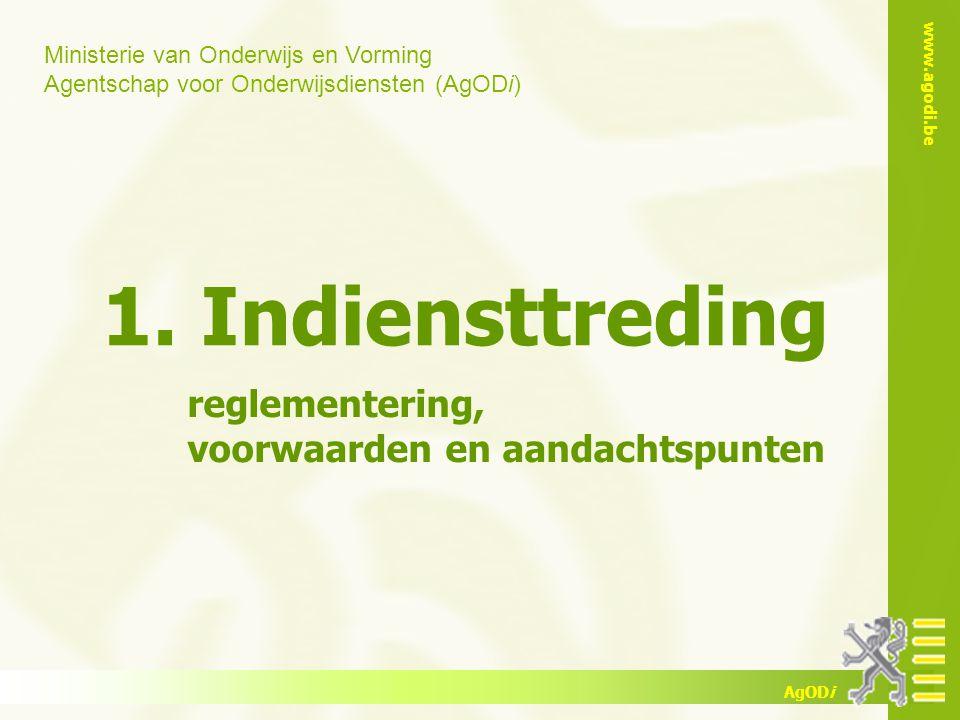 Ministerie van Onderwijs en Vorming Agentschap voor Onderwijsdiensten (AgODi) www.agodi.be AgODi 1. Indiensttreding reglementering, voorwaarden en aan