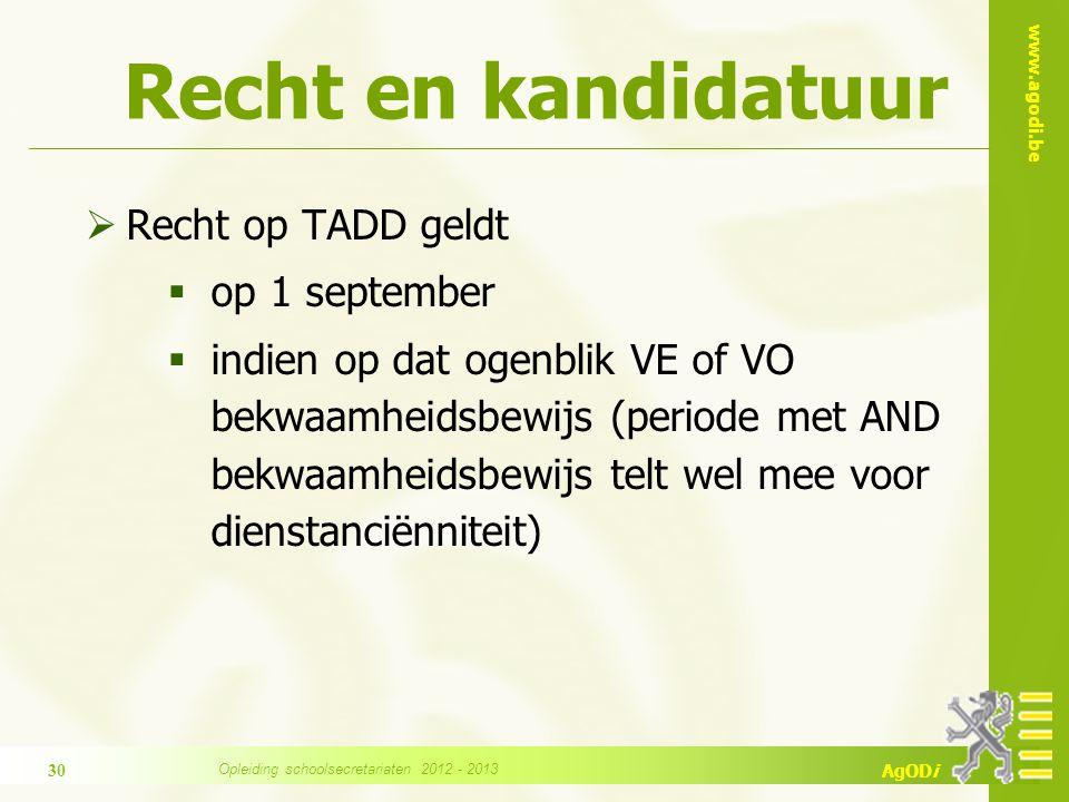 www.agodi.be AgODi Recht en kandidatuur  Recht op TADD geldt  op 1 september  indien op dat ogenblik VE of VO bekwaamheidsbewijs (periode met AND b