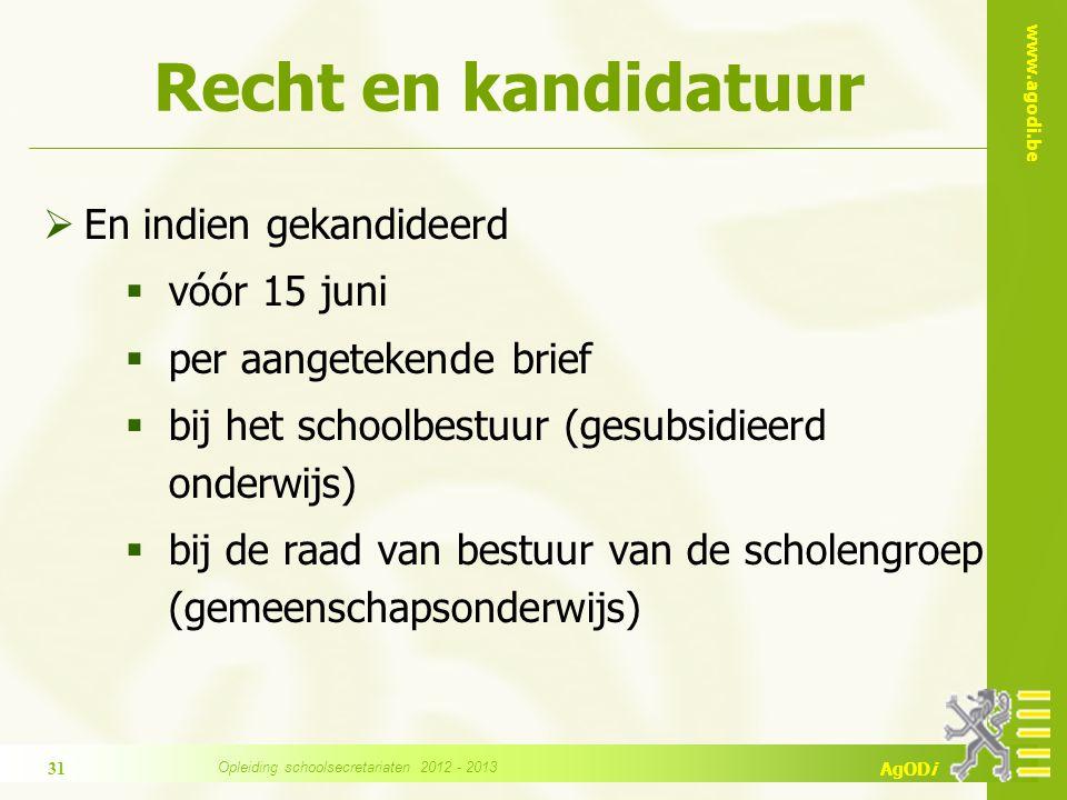 www.agodi.be AgODi Recht en kandidatuur  En indien gekandideerd  vóór 15 juni  per aangetekende brief  bij het schoolbestuur (gesubsidieerd onderw