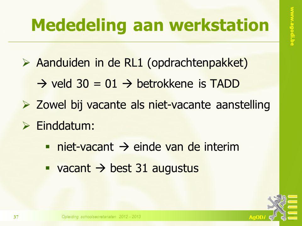 www.agodi.be AgODi Mededeling aan werkstation  Aanduiden in de RL1 (opdrachtenpakket)  veld 30 = 01  betrokkene is TADD  Zowel bij vacante als nie