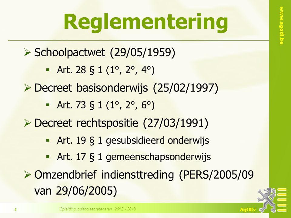 www.agodi.be AgODi Reglementering  Schoolpactwet (29/05/1959)  Art. 28 § 1 (1°, 2°, 4°)  Decreet basisonderwijs (25/02/1997)  Art. 73 § 1 (1°, 2°,