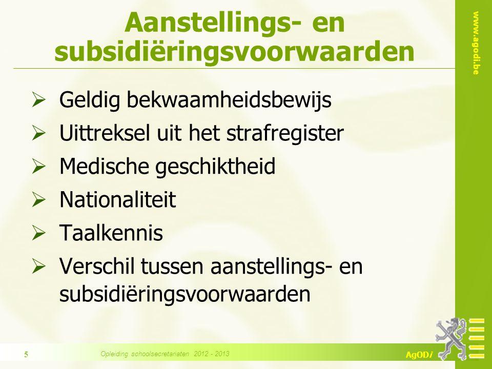 www.agodi.be AgODi Aanstellings- en subsidiëringsvoorwaarden  Geldig bekwaamheidsbewijs  Uittreksel uit het strafregister  Medische geschiktheid 