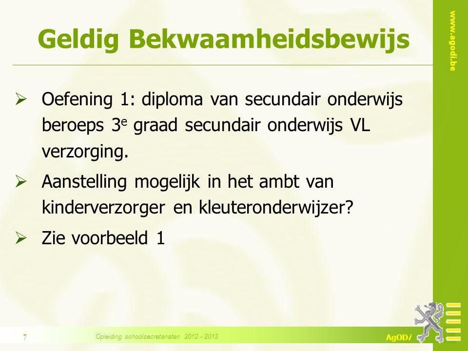 www.agodi.be AgODi Geldig Bekwaamheidsbewijs  Oefening 1: diploma van secundair onderwijs beroeps 3 e graad secundair onderwijs VL verzorging.  Aans