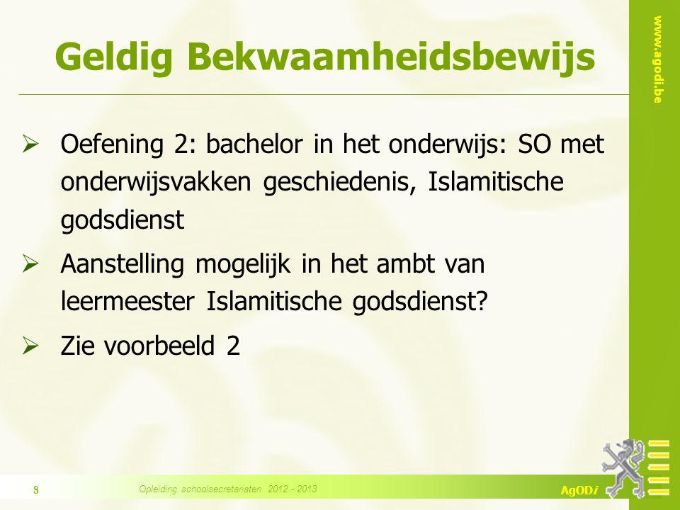 www.agodi.be AgODi Geldig Bekwaamheidsbewijs  Oefening 2: bachelor in het onderwijs: SO met onderwijsvakken geschiedenis, Islamitische godsdienst  Aanstelling mogelijk in het ambt van leermeester Islamitische godsdienst.