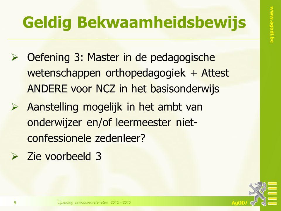 www.agodi.be AgODi Geldig Bekwaamheidsbewijs  Oefening 3: Master in de pedagogische wetenschappen orthopedagogiek + Attest ANDERE voor NCZ in het bas