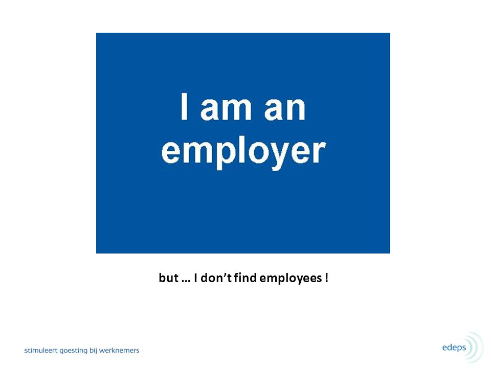 but … I don't find employees !