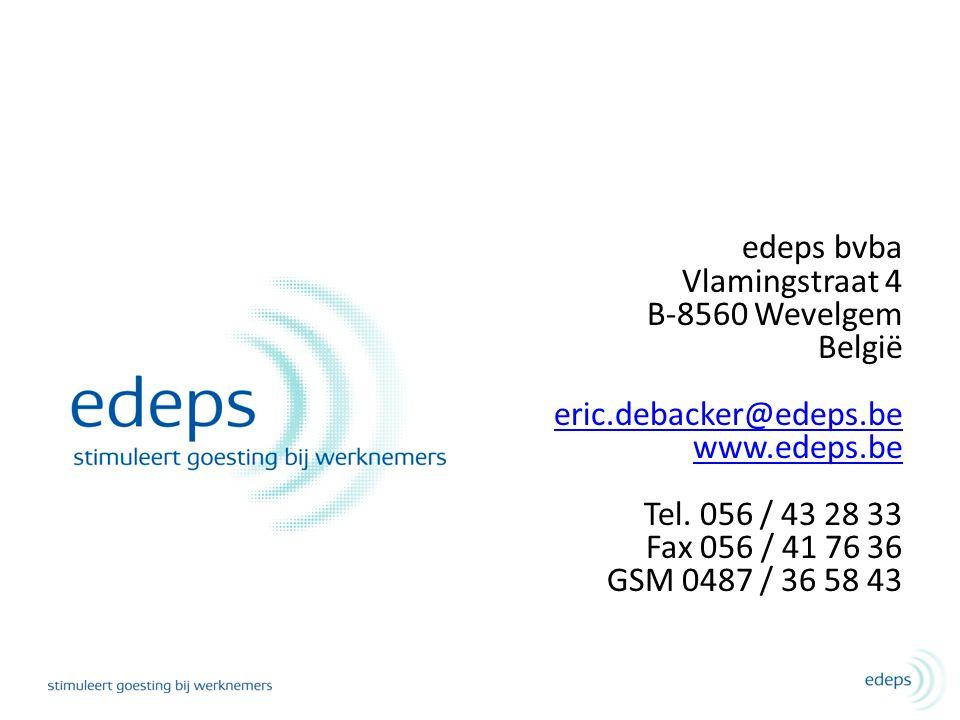 edeps bvba Vlamingstraat 4 B-8560 Wevelgem België eric.debacker@edeps.be www.edeps.be Tel. 056 / 43 28 33 Fax 056 / 41 76 36 GSM 0487 / 36 58 43