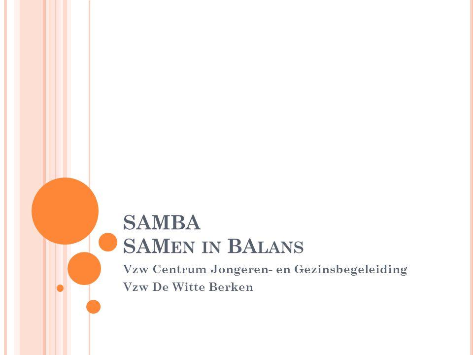 SAMBA SAM EN IN BA LANS Vzw Centrum Jongeren- en Gezinsbegeleiding Vzw De Witte Berken