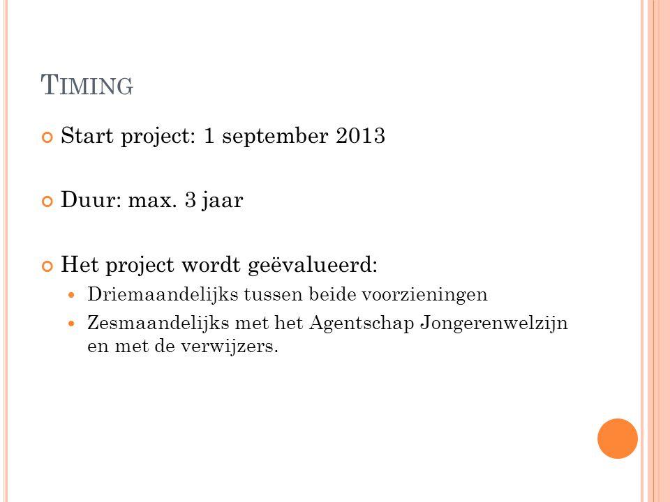 T IMING Start project: 1 september 2013 Duur: max. 3 jaar Het project wordt geëvalueerd: Driemaandelijks tussen beide voorzieningen Zesmaandelijks met