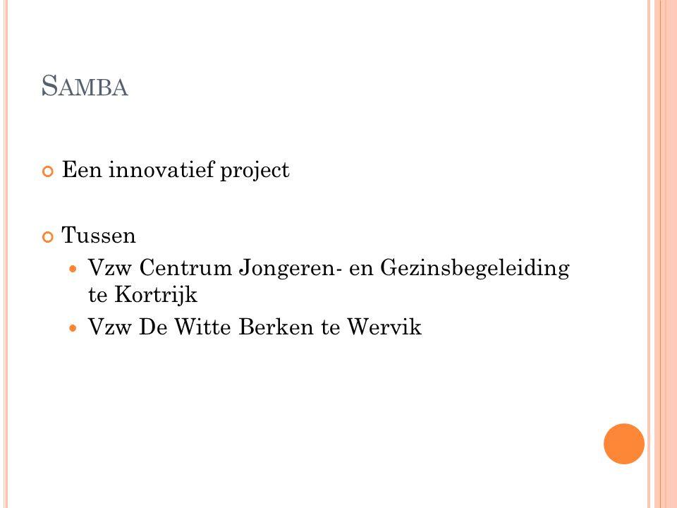 S AMBA Een innovatief project Tussen Vzw Centrum Jongeren- en Gezinsbegeleiding te Kortrijk Vzw De Witte Berken te Wervik