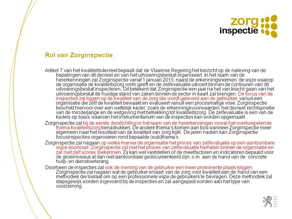Rol van Zorginspectie Artikel 7 van het kwaliteitsdecreet bepaalt dat de Vlaamse Regering het toezicht op de naleving van de bepalingen van dit decree