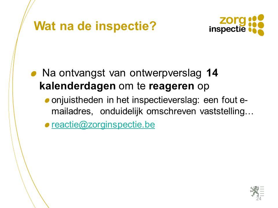 Wat na de inspectie? Na ontvangst van ontwerpverslag 14 kalenderdagen om te reageren op onjuistheden in het inspectieverslag: een fout e- mailadres, o