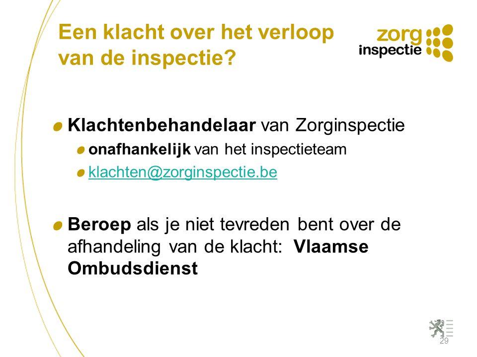 Een klacht over het verloop van de inspectie? Klachtenbehandelaar van Zorginspectie onafhankelijk van het inspectieteam klachten@zorginspectie.be Bero