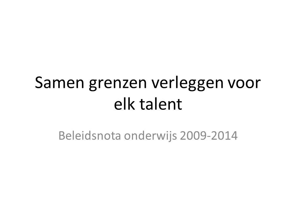Samen grenzen verleggen voor elk talent Beleidsnota onderwijs 2009-2014