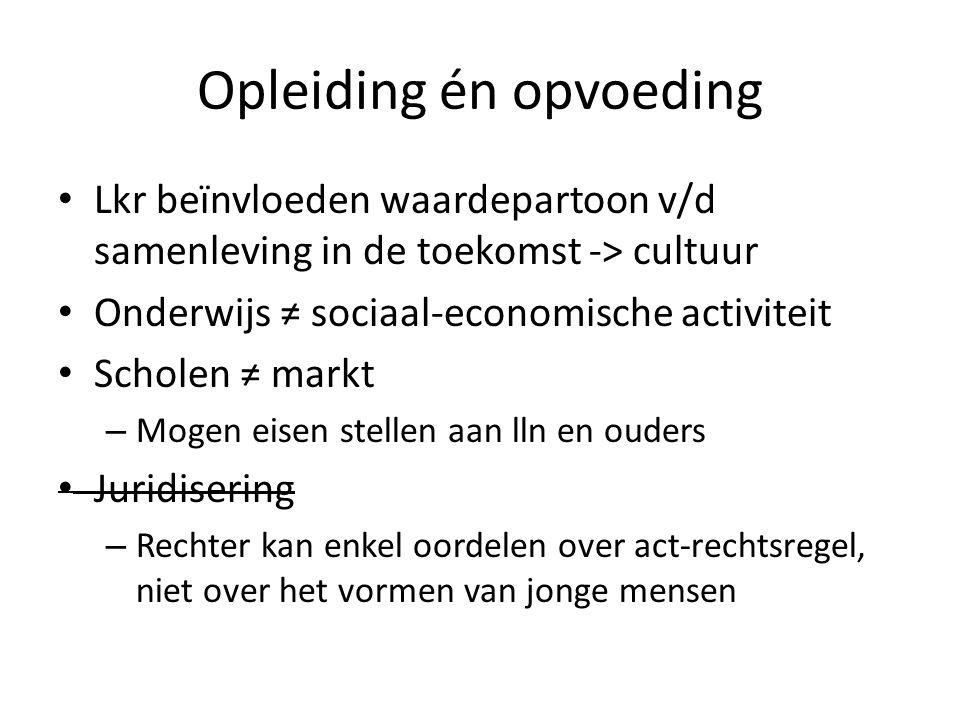 Opleiding én opvoeding Lkr beïnvloeden waardepartoon v/d samenleving in de toekomst -> cultuur Onderwijs ≠ sociaal-economische activiteit Scholen ≠ ma